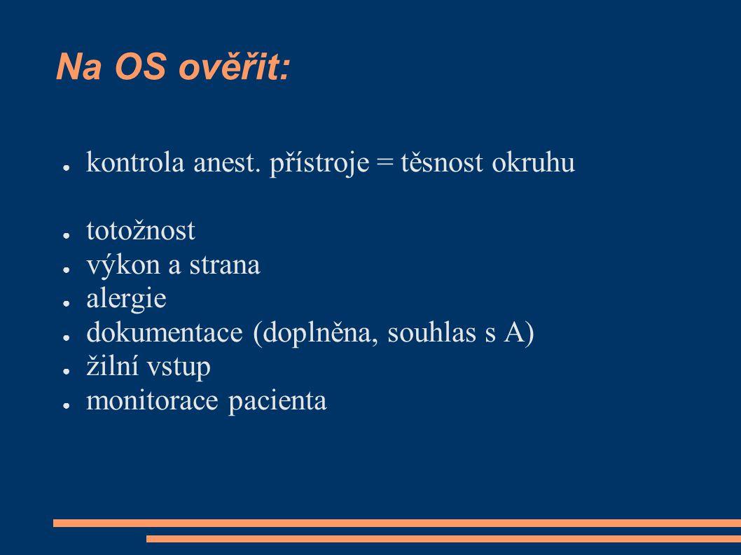 Na OS ověřit: kontrola anest. přístroje = těsnost okruhu totožnost
