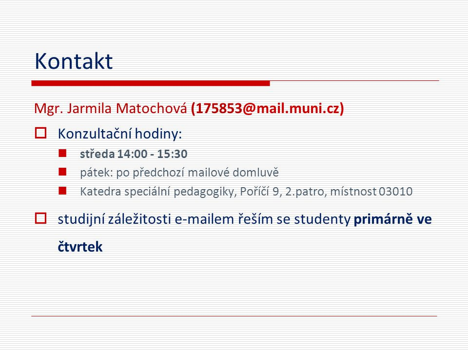 Kontakt Mgr. Jarmila Matochová (175853@mail.muni.cz)