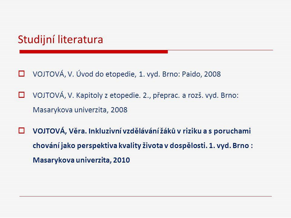 Studijní literatura VOJTOVÁ, V. Úvod do etopedie, 1. vyd. Brno: Paido, 2008.