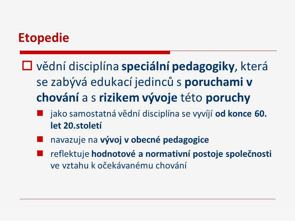 Etopedie vědní disciplína speciální pedagogiky, která se zabývá edukací jedinců s poruchami v chování a s rizikem vývoje této poruchy.