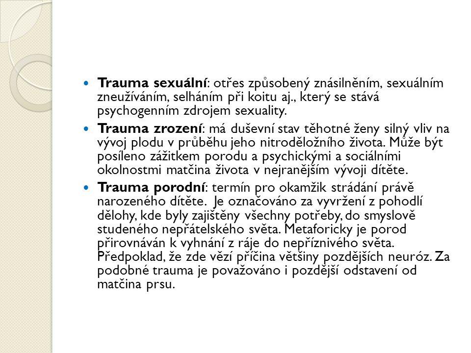 Trauma sexuální: otřes způsobený znásilněním, sexuálním zneužíváním, selháním při koitu aj., který se stává psychogenním zdrojem sexuality.