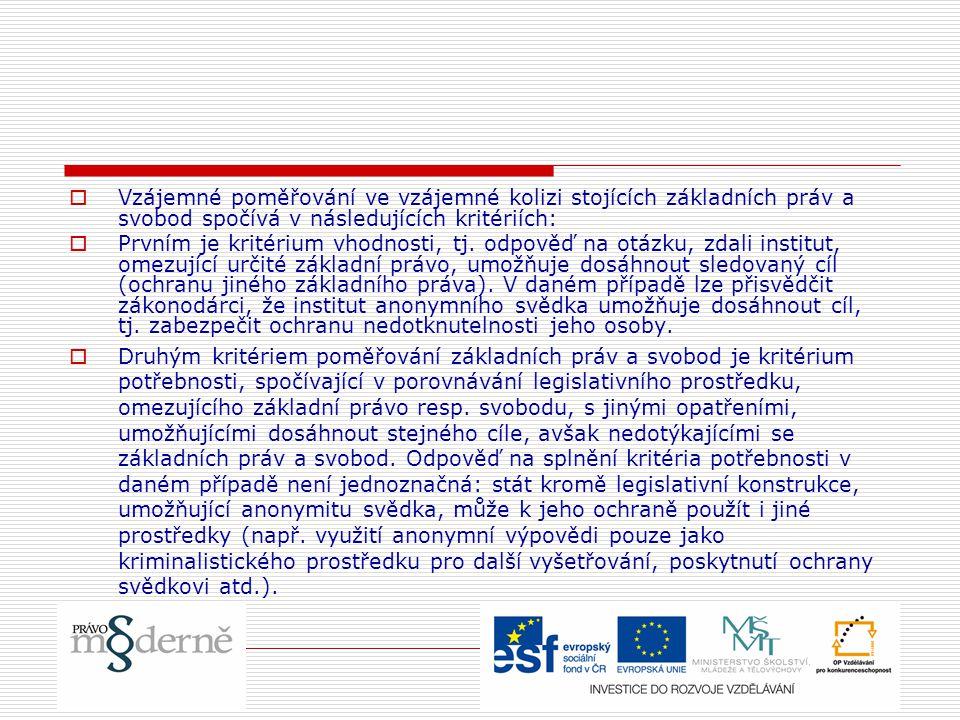 Vzájemné poměřování ve vzájemné kolizi stojících základních práv a svobod spočívá v následujících kritériích: