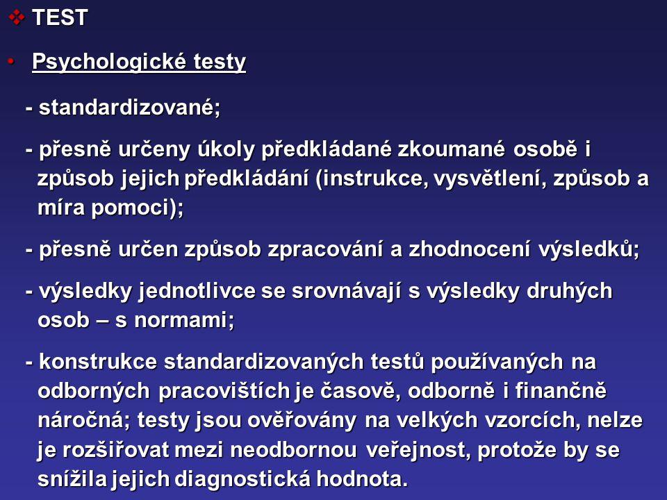 TEST Psychologické testy. - standardizované; - přesně určeny úkoly předkládané zkoumané osobě i.