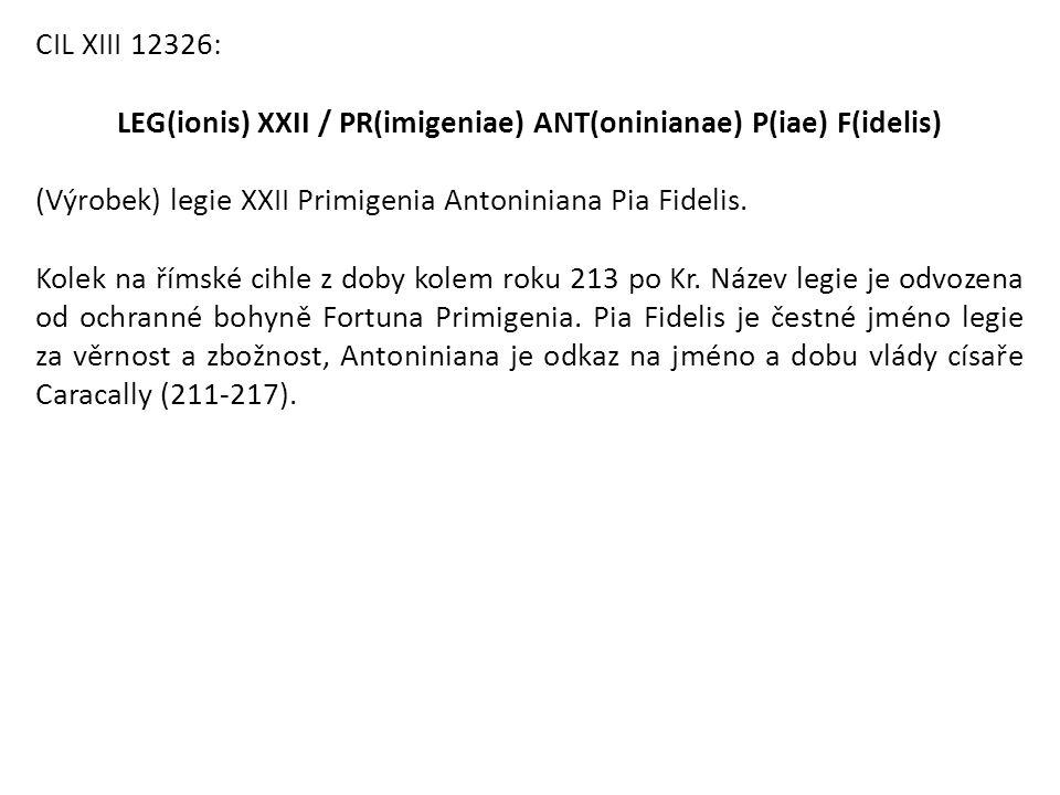 LEG(ionis) XXII / PR(imigeniae) ANT(oninianae) P(iae) F(idelis)