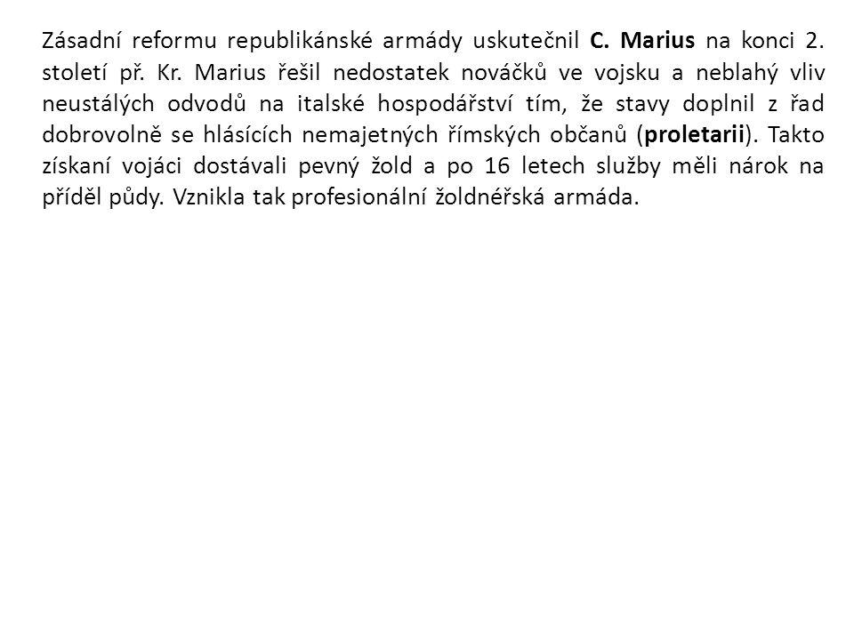 Zásadní reformu republikánské armády uskutečnil C. Marius na konci 2
