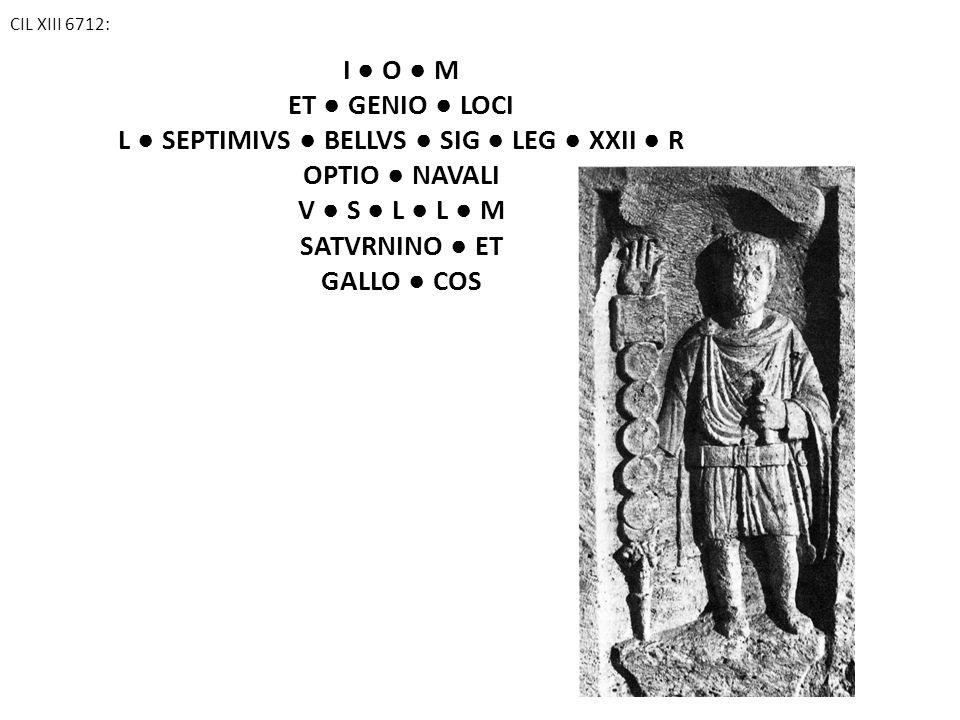 L ● SEPTIMIVS ● BELLVS ● SIG ● LEG ● XXII ● R