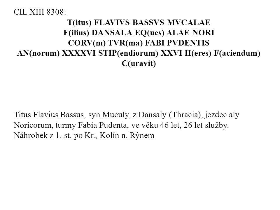 T(itus) FLAVIVS BASSVS MVCALAE F(ilius) DANSALA EQ(ues) ALAE NORI