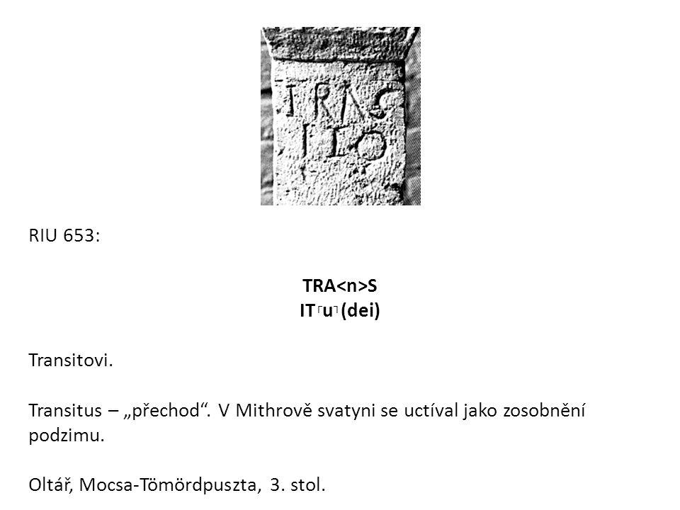 """RIU 653: TRA<n>S. IT┌u┐(dei) Transitovi. Transitus – """"přechod . V Mithrově svatyni se uctíval jako zosobnění podzimu."""