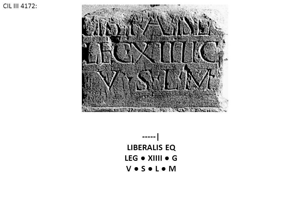 CIL III 4172: -----| LIBERALIS EQ LEG ● XIIII ● G V ● S ● L ● M