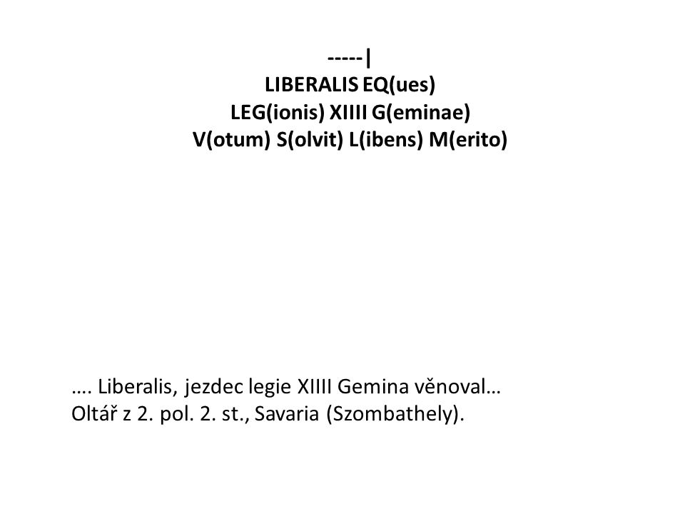 LEG(ionis) XIIII G(eminae) V(otum) S(olvit) L(ibens) M(erito)