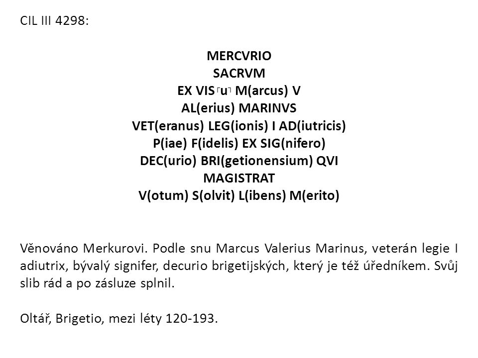 VET(eranus) LEG(ionis) I AD(iutricis) P(iae) F(idelis) EX SIG(nifero)