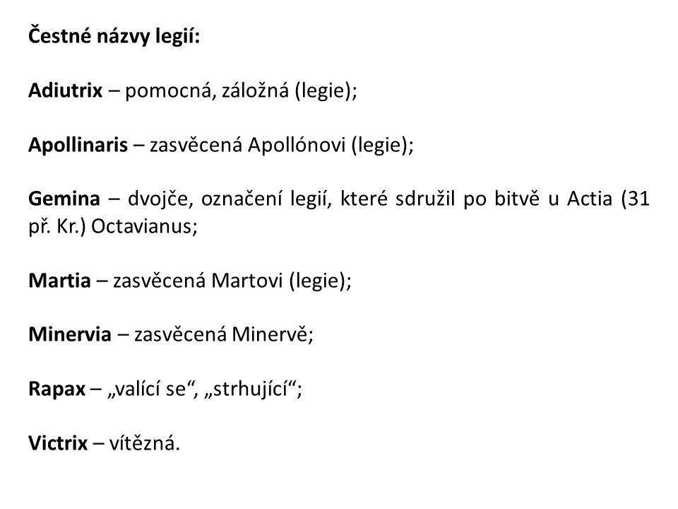 Čestné názvy legií: Adiutrix – pomocná, záložná (legie); Apollinaris – zasvěcená Apollónovi (legie);
