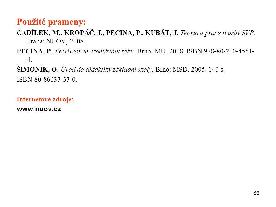 Použité prameny: ČADÍLEK, M., KROPÁČ, J., PECINA, P., KUBÁT, J. Teorie a praxe tvorby ŠVP. Praha: NUOV, 2008.