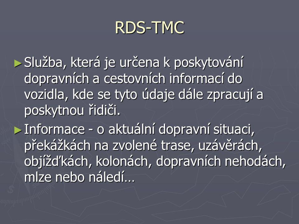 RDS-TMC Služba, která je určena k poskytování dopravních a cestovních informací do vozidla, kde se tyto údaje dále zpracují a poskytnou řidiči.