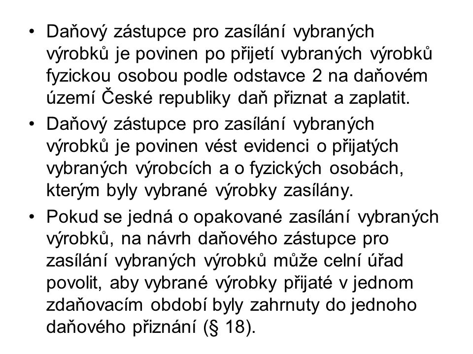 Daňový zástupce pro zasílání vybraných výrobků je povinen po přijetí vybraných výrobků fyzickou osobou podle odstavce 2 na daňovém území České republiky daň přiznat a zaplatit.