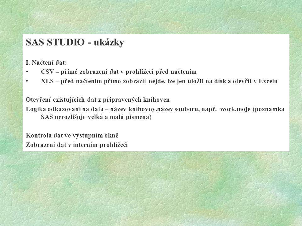 SAS STUDIO - ukázky I. Načtení dat: