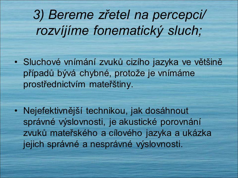 3) Bereme zřetel na percepci/ rozvíjíme fonematický sluch;