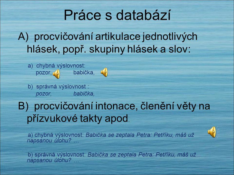 Práce s databází A) procvičování artikulace jednotlivých hlásek, popř. skupiny hlásek a slov: a) chybná výslovnost: