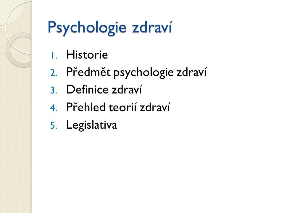 Psychologie zdraví Historie Předmět psychologie zdraví Definice zdraví
