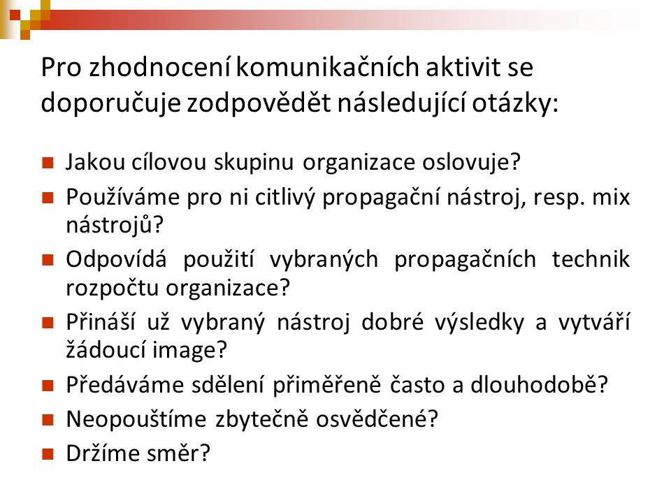 Pro zhodnocení komunikačních aktivit se doporučuje zodpovědět následující otázky: