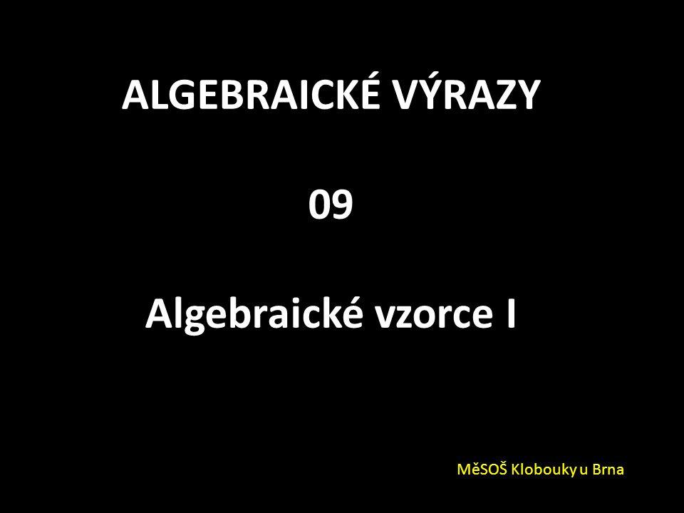 ALGEBRAICKÉ VÝRAZY 09 Algebraické vzorce I
