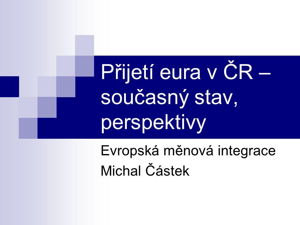 Přijetí eura v ČR –současný stav, perspektivy