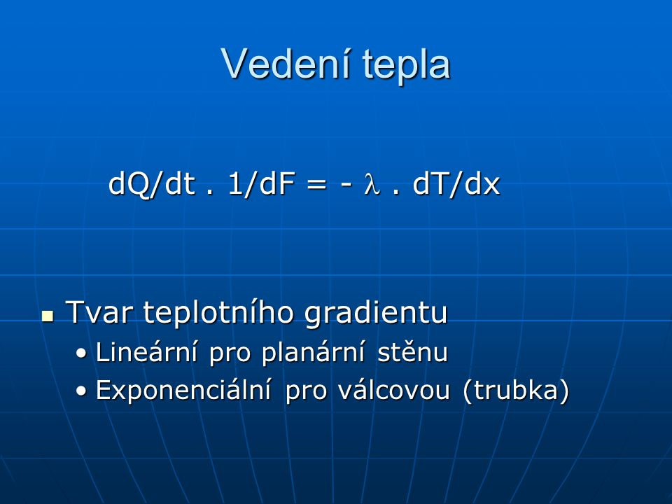 Vedení tepla dQ/dt . 1/dF = - l . dT/dx Tvar teplotního gradientu
