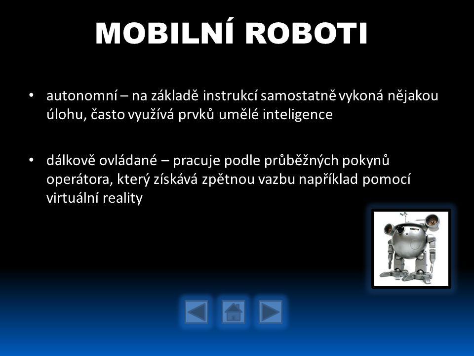 MOBILNÍ ROBOTI autonomní – na základě instrukcí samostatně vykoná nějakou úlohu, často využívá prvků umělé inteligence.