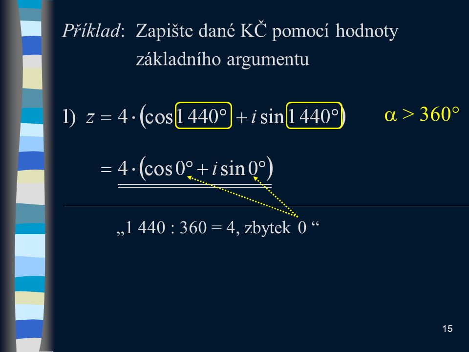 Příklad: Zapište dané KČ pomocí hodnoty základního argumentu