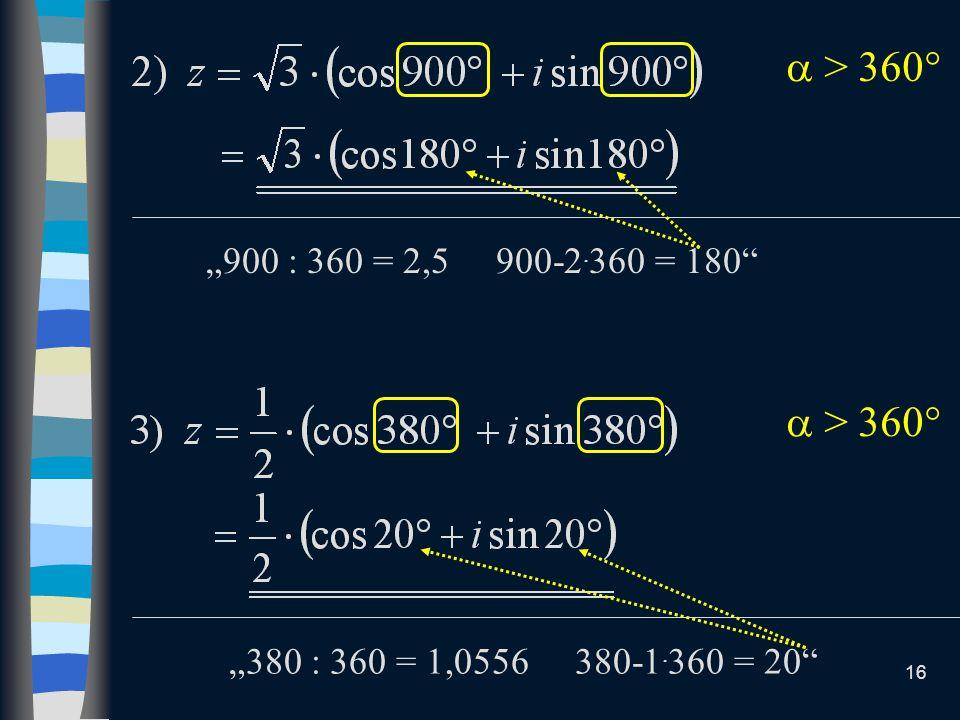 " > 360 ""900 : 360 = 2,5 900-2.360 = 180  > 360 ""380 : 360 = 1,0556 380-1.360 = 20"