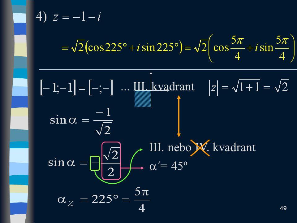 ... III. kvadrant III. nebo IV. kvadrant ´= 45º