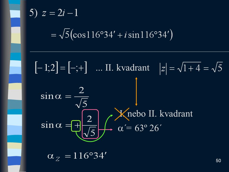 ... II. kvadrant I. nebo II. kvadrant ´= 63º 26´