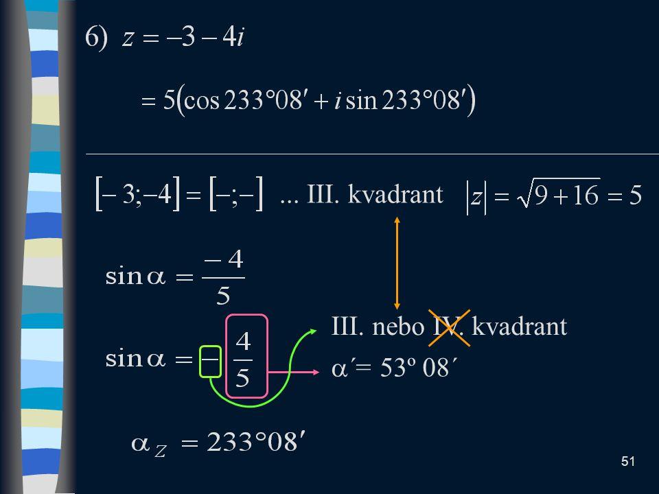 ... III. kvadrant III. nebo IV. kvadrant ´= 53º 08´
