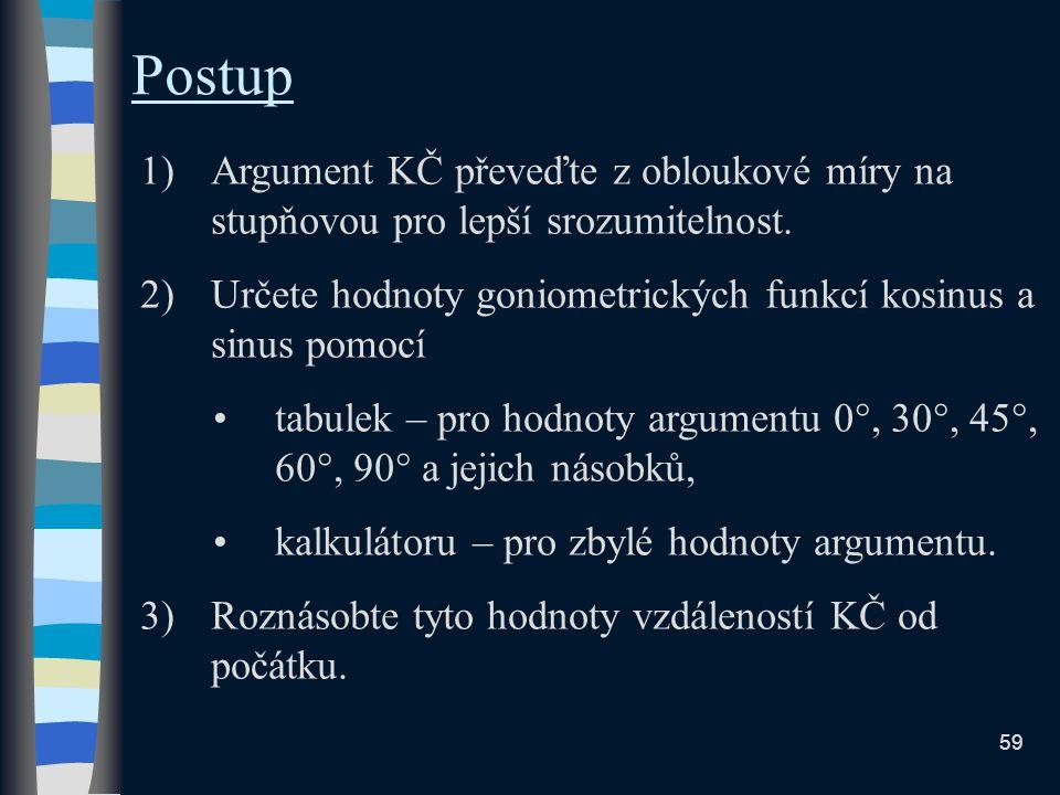 Postup Argument KČ převeďte z obloukové míry na stupňovou pro lepší srozumitelnost. Určete hodnoty goniometrických funkcí kosinus a sinus pomocí.