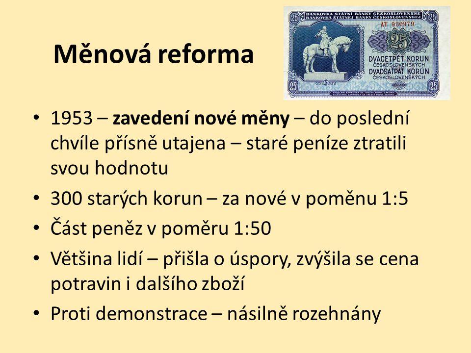 Měnová reforma 1953 – zavedení nové měny – do poslední chvíle přísně utajena – staré peníze ztratili svou hodnotu.