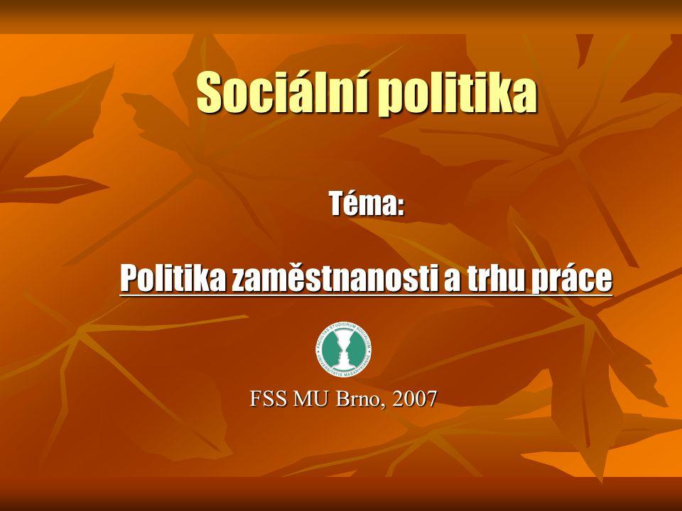 Sociální politika Téma: Politika zaměstnanosti a trhu práce
