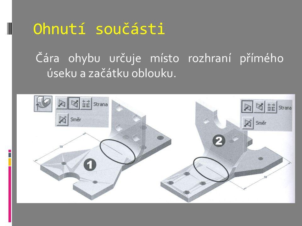 Ohnutí součásti Čára ohybu určuje místo rozhraní přímého úseku a začátku oblouku.