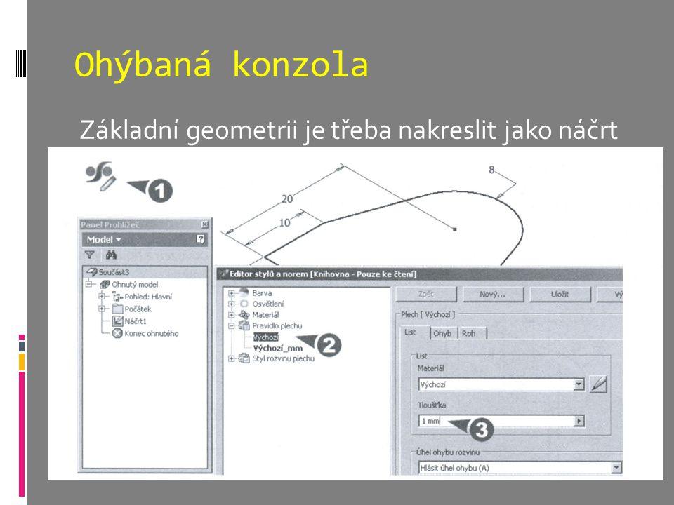 Ohýbaná konzola Základní geometrii je třeba nakreslit jako náčrt .