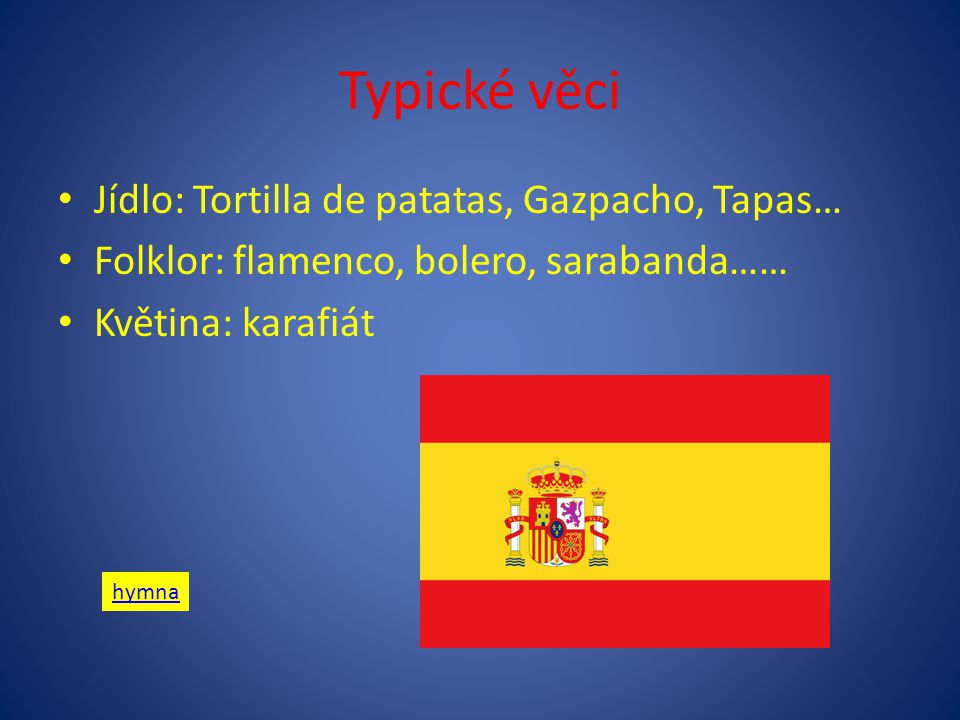 Typické věci Jídlo: Tortilla de patatas, Gazpacho, Tapas…