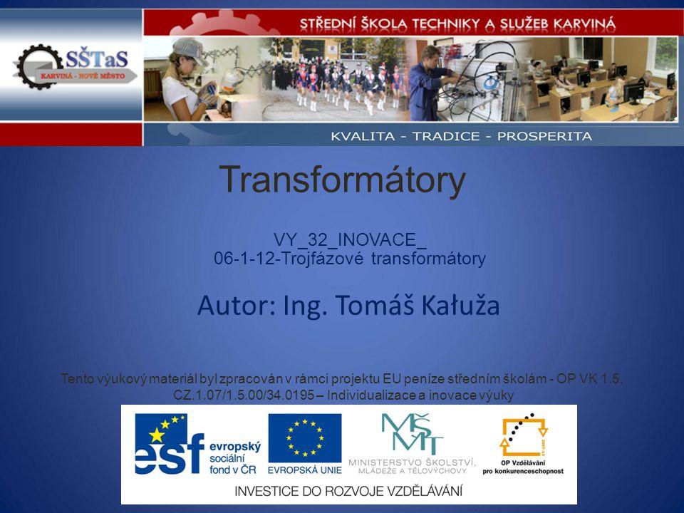 Transformátory Autor: Ing. Tomáš Kałuža VY_32_INOVACE_
