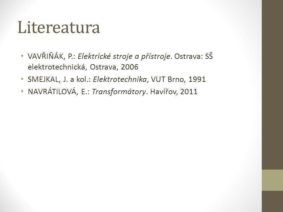 Litereatura VAVŘIŇÁK, P.: Elektrické stroje a přístroje. Ostrava: SŠ elektrotechnická, Ostrava, 2006.