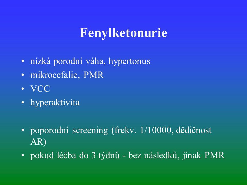 Fenylketonurie nízká porodní váha, hypertonus mikrocefalie, PMR VCC