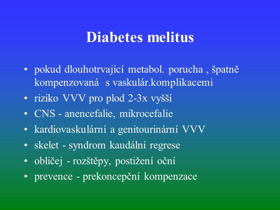 Diabetes melitus pokud dlouhotrvající metabol. porucha , špatně kompenzovaná s vaskulár.komplikacemi.