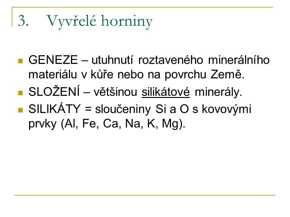 3. Vyvřelé horniny GENEZE – utuhnutí roztaveného minerálního materiálu v kůře nebo na povrchu Země.
