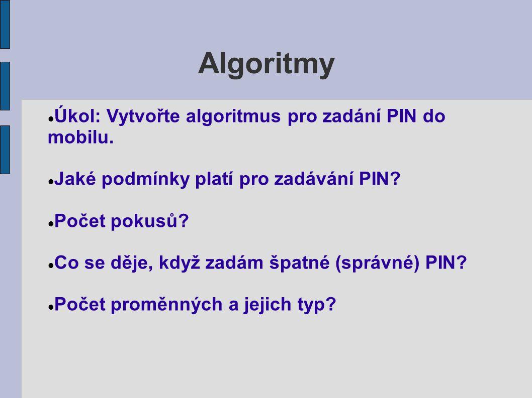 Algoritmy Úkol: Vytvořte algoritmus pro zadání PIN do mobilu.