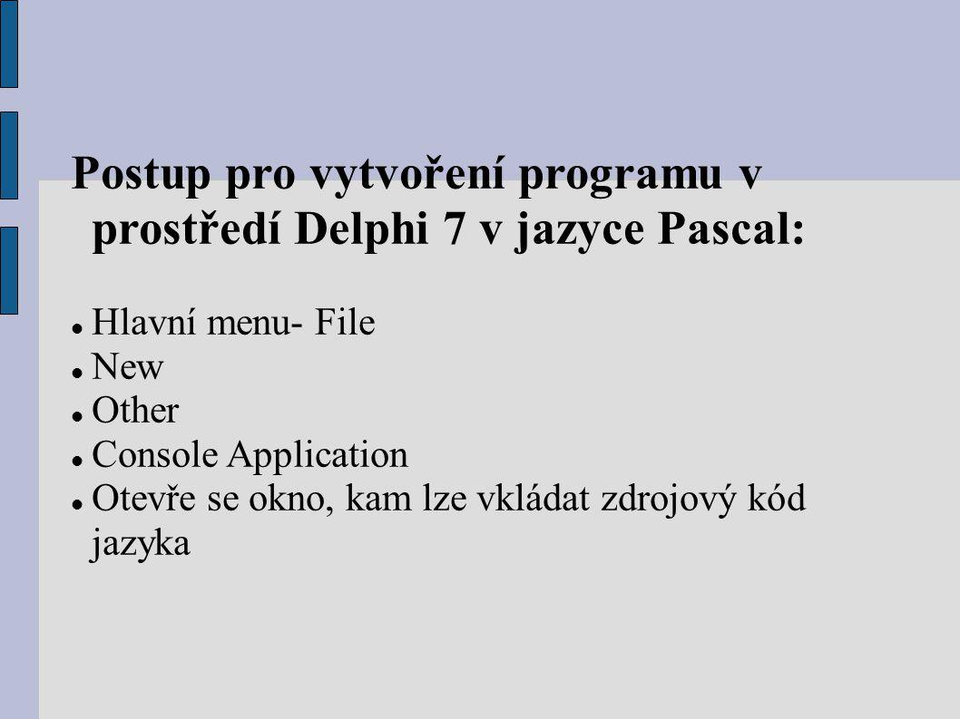 Postup pro vytvoření programu v prostředí Delphi 7 v jazyce Pascal: