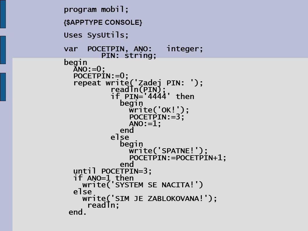 var POCETPIN, ANO: integer; PIN: string; begin ANO:=0; POCETPIN:=0;