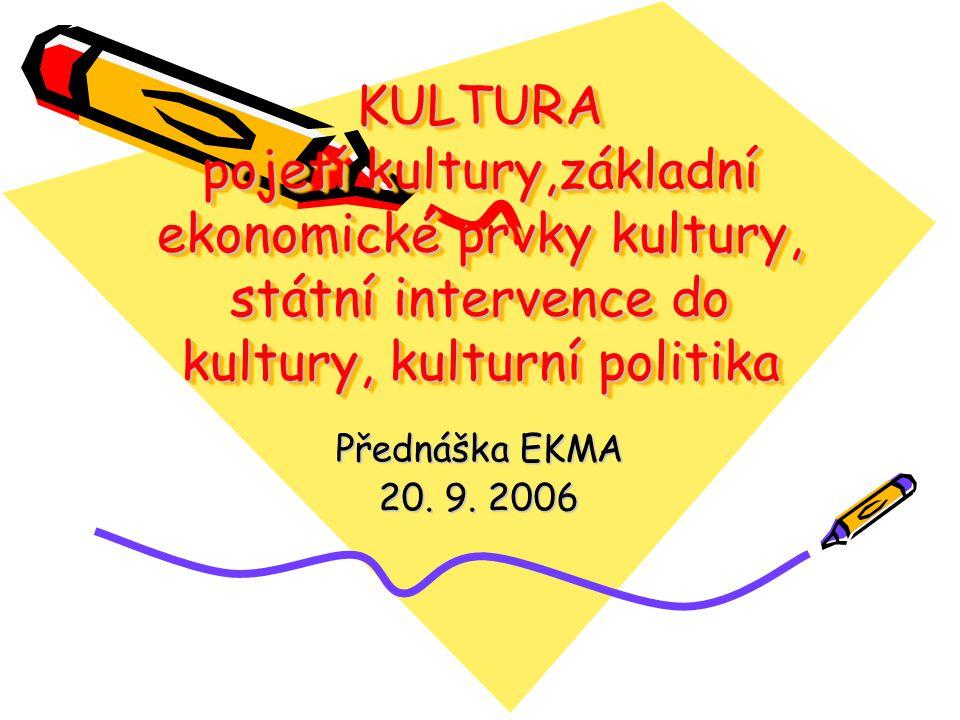 KULTURA pojetí kultury,základní ekonomické prvky kultury, státní intervence do kultury, kulturní politika