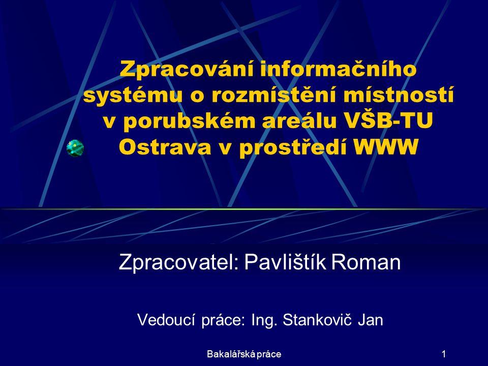 Zpracovatel: Pavlištík Roman Vedoucí práce: Ing. Stankovič Jan