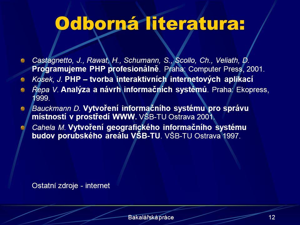 Odborná literatura: Castagnetto, J., Rawat, H., Schumann, S., Scollo, Ch., Veliath, D. Programujeme PHP profesionálně. Praha: Computer Press, 2001.